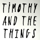 Timothy and the Things
